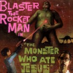 Blaster The Rocketman - The Monster Who Ate Jesus